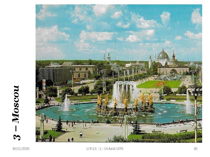 3 – Moscou 30/11/2020 U. R. S. S. : 1 - 14 Août 1976