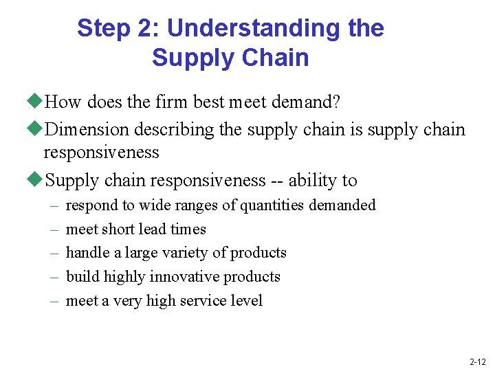 Step 2: Understanding the Supply Chain u. How does the firm best meet demand?