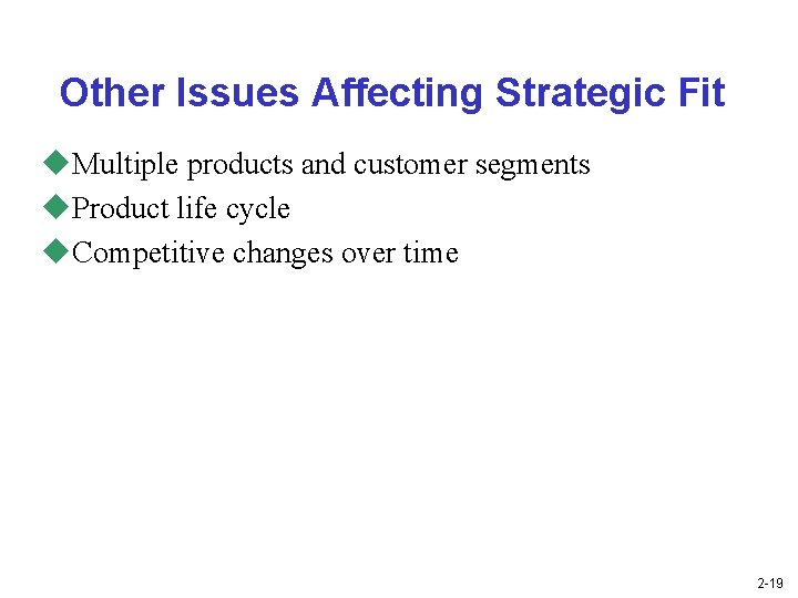 Other Issues Affecting Strategic Fit u. Multiple products and customer segments u. Product life