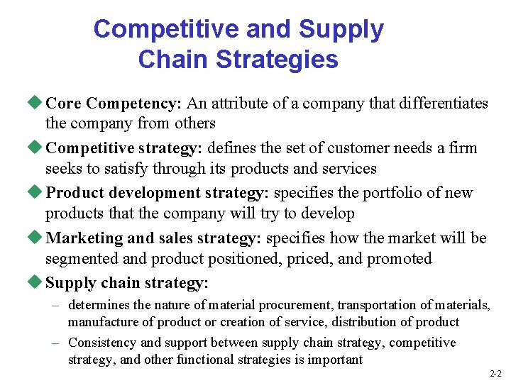 Competitive and Supply Chain Strategies u Core Competency: An attribute of a company that