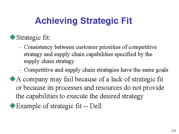 Achieving Strategic Fit u. Strategic fit: – Consistency between customer priorities of competitive strategy