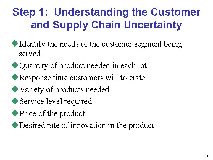 Step 1: Understanding the Customer and Supply Chain Uncertainty u. Identify the needs of