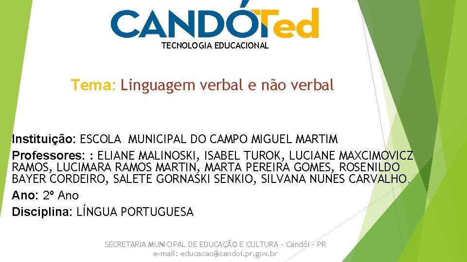 TECNOLOGIA EDUCACIONAL Tema: Linguagem verbal e não verbal Instituição: ESCOLA MUNICIPAL DO CAMPO MIGUEL