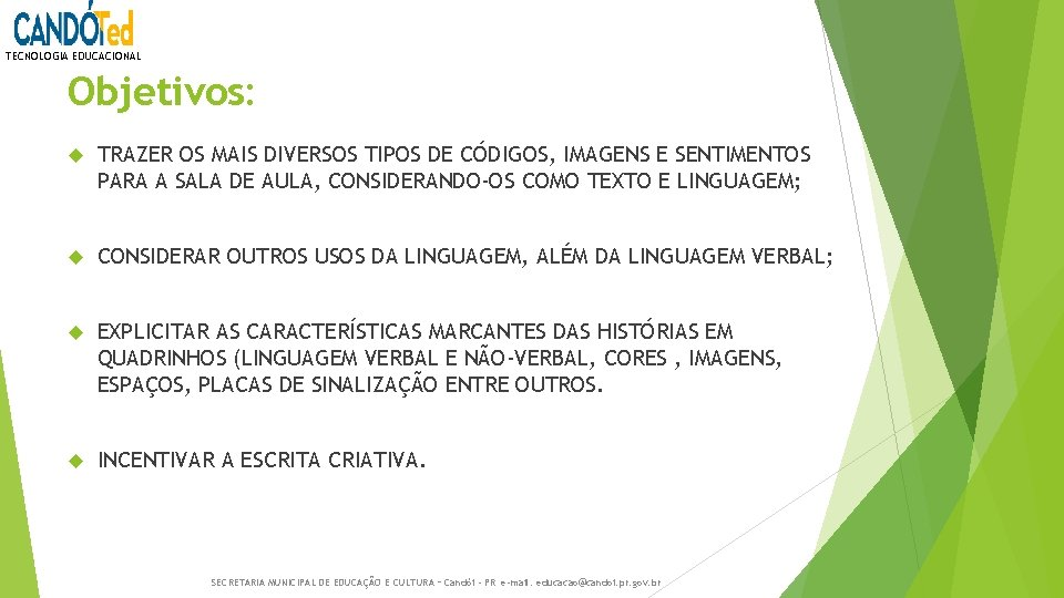 TECNOLOGIA EDUCACIONAL Objetivos: TRAZER OS MAIS DIVERSOS TIPOS DE CÓDIGOS, IMAGENS E SENTIMENTOS PARA