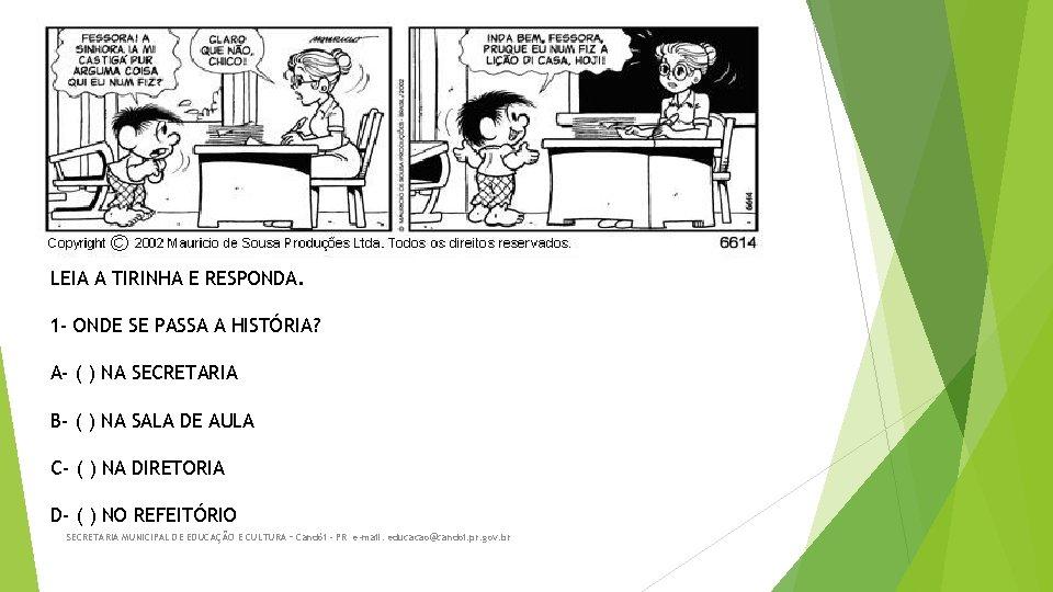 LEIA A TIRINHA E RESPONDA. 1 - ONDE SE PASSA A HISTÓRIA? A- (