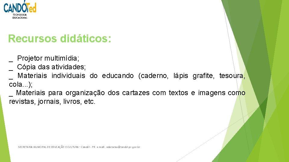 TECNOLOGIA EDUCACIONAL Recursos didáticos: _ Projetor multimídia; _ Cópia das atividades; _ Materiais individuais