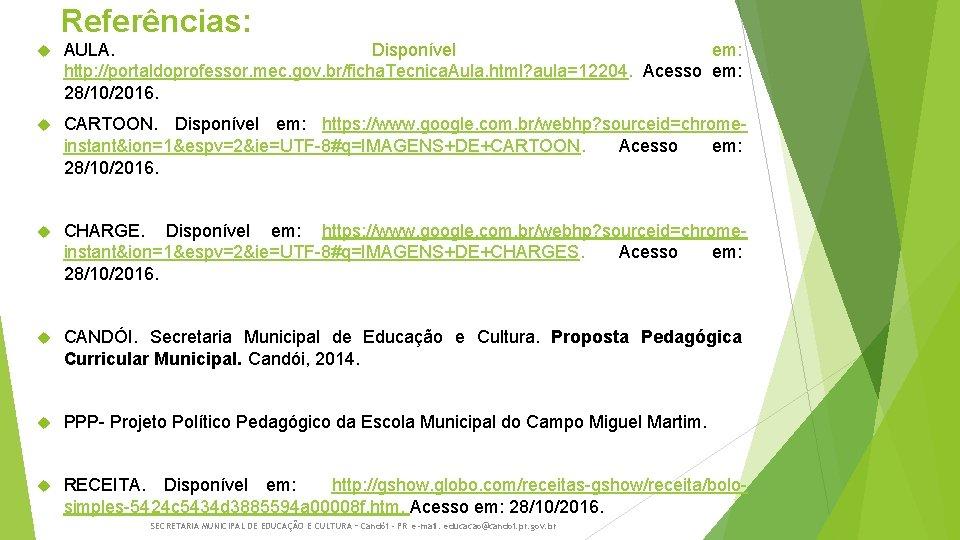 Referências: AULA. Disponível em: http: //portaldoprofessor. mec. gov. br/ficha. Tecnica. Aula. html? aula=12204. Acesso