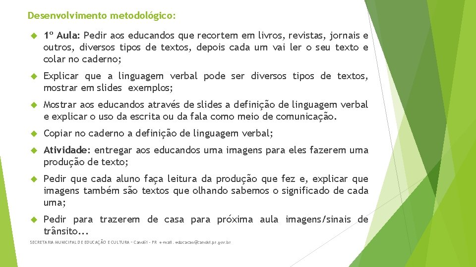 Desenvolvimento metodológico: 1º Aula: Pedir aos educandos que recortem em livros, revistas, jornais e