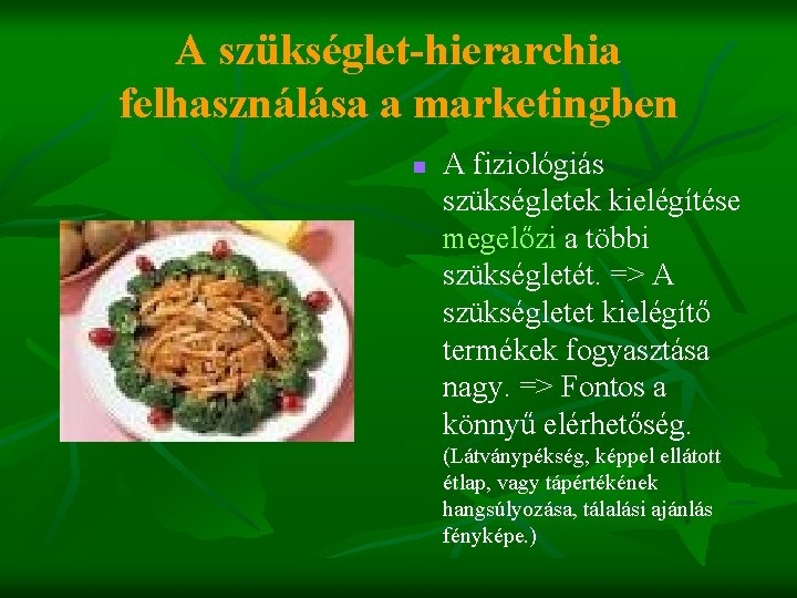 A szükséglet-hierarchia felhasználása a marketingben n A fiziológiás szükségletek kielégítése megelőzi a többi szükségletét.