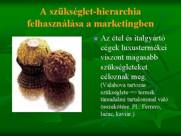 A szükséglet-hierarchia felhasználása a marketingben n Az étel és italgyártó cégek luxustermékei viszont magasabb