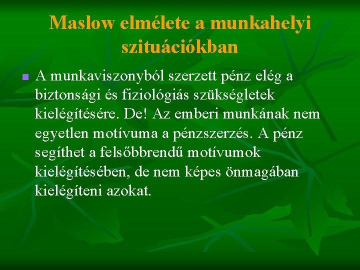 Maslow elmélete a munkahelyi szituációkban n A munkaviszonyból szerzett pénz elég a biztonsági és