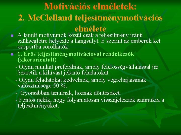 Motivációs elméletek: 2. Mc. Clelland teljesítménymotivációs elmélete A tanult motívumok közül csak a teljesítmény