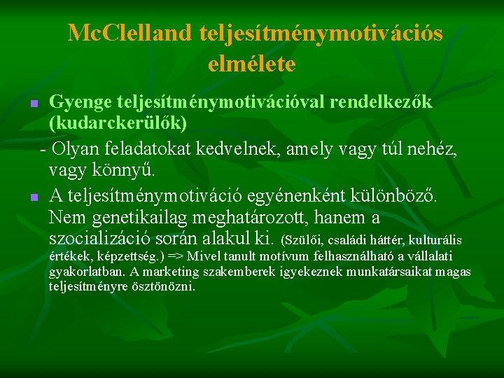Mc. Clelland teljesítménymotivációs elmélete Gyenge teljesítménymotivációval rendelkezők (kudarckerülők) - Olyan feladatokat kedvelnek, amely vagy