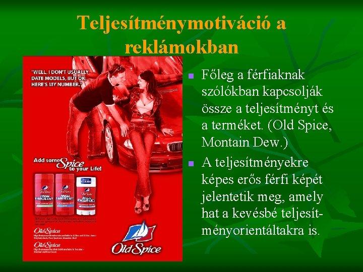 Teljesítménymotiváció a reklámokban n n Főleg a férfiaknak szólókban kapcsolják össze a teljesítményt és