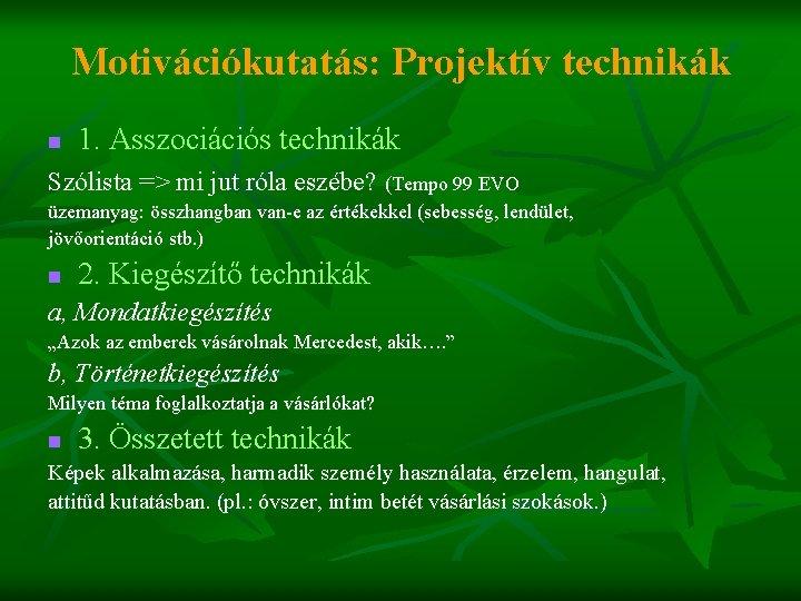Motivációkutatás: Projektív technikák n 1. Asszociációs technikák Szólista => mi jut róla eszébe? (Tempo
