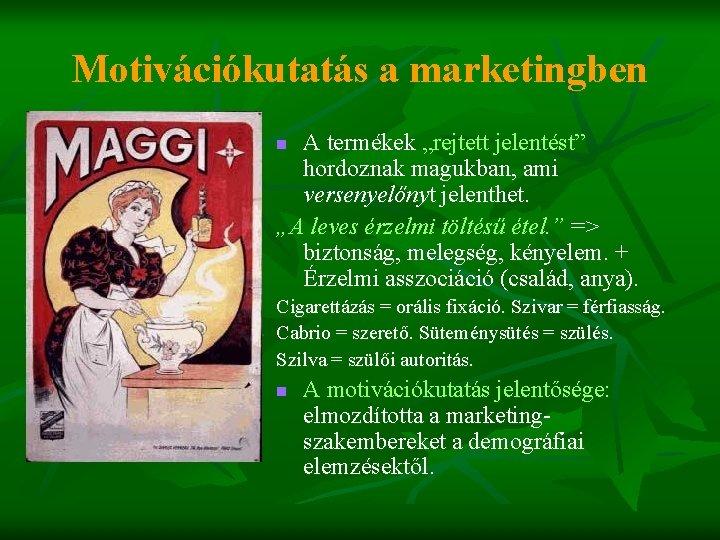 """Motivációkutatás a marketingben A termékek """"rejtett jelentést"""" hordoznak magukban, ami versenyelőnyt jelenthet. """"A leves"""