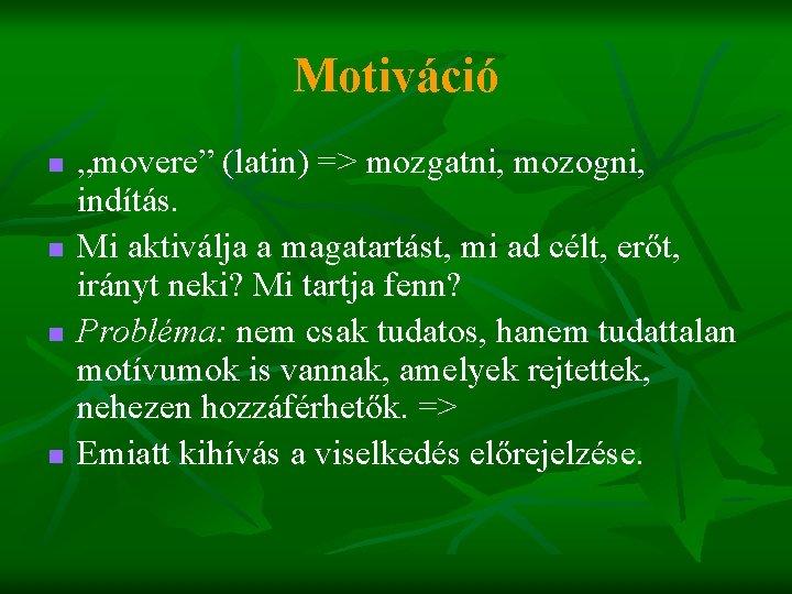 """Motiváció n n """"movere"""" (latin) => mozgatni, mozogni, indítás. Mi aktiválja a magatartást, mi"""