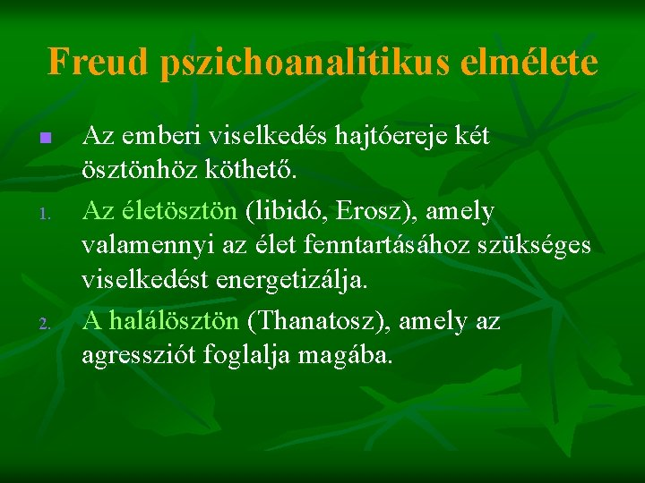 Freud pszichoanalitikus elmélete n 1. 2. Az emberi viselkedés hajtóereje két ösztönhöz köthető. Az