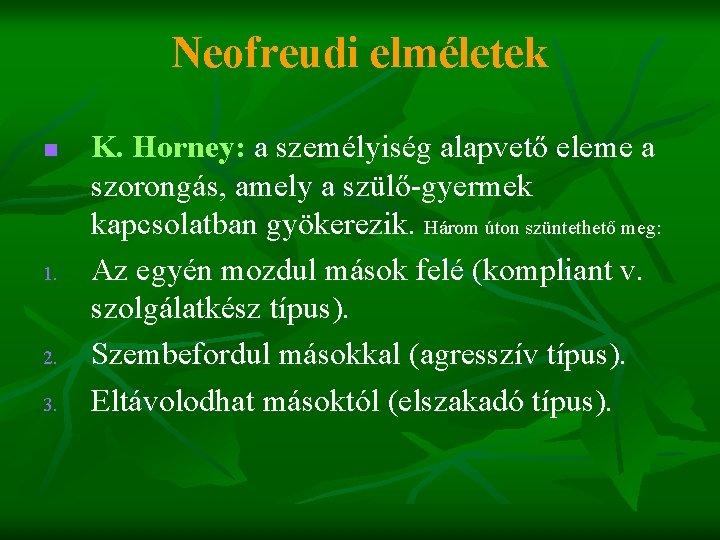 Neofreudi elméletek n 1. 2. 3. K. Horney: a személyiség alapvető eleme a szorongás,
