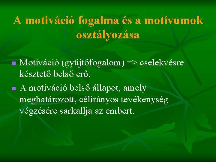 A motiváció fogalma és a motívumok osztályozása n n Motiváció (gyűjtőfogalom) => cselekvésre késztető