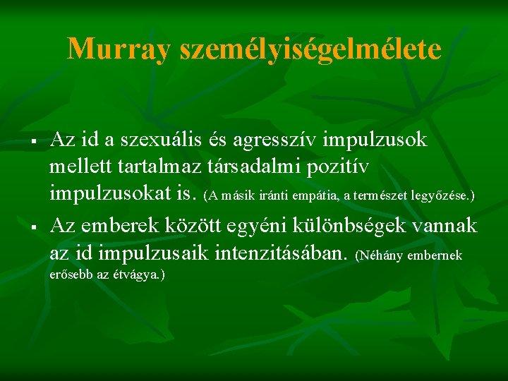Murray személyiségelmélete § § Az id a szexuális és agresszív impulzusok mellett tartalmaz társadalmi