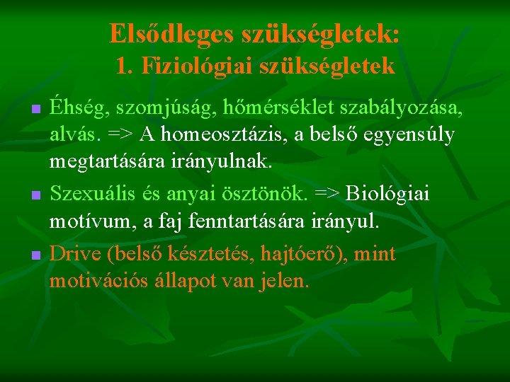 Elsődleges szükségletek: 1. Fiziológiai szükségletek n n n Éhség, szomjúság, hőmérséklet szabályozása, alvás. =>
