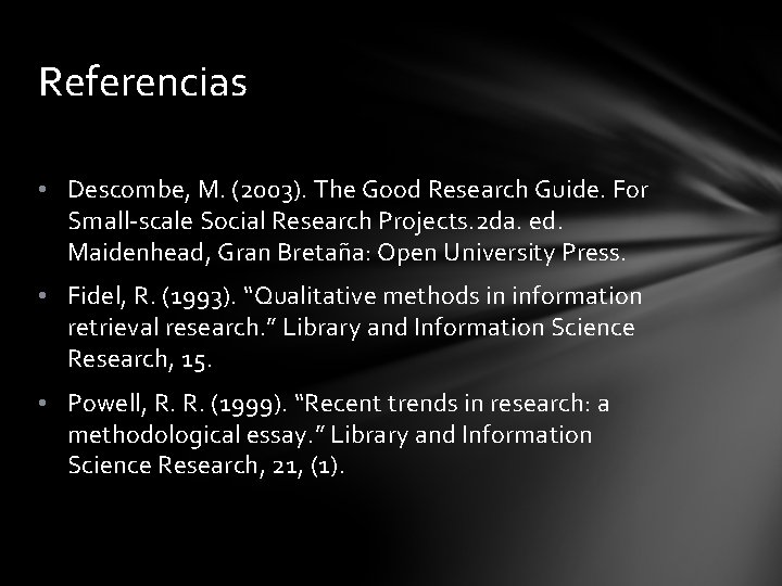 Referencias • Descombe, M. (2003). The Good Research Guide. For Small-scale Social Research Projects.