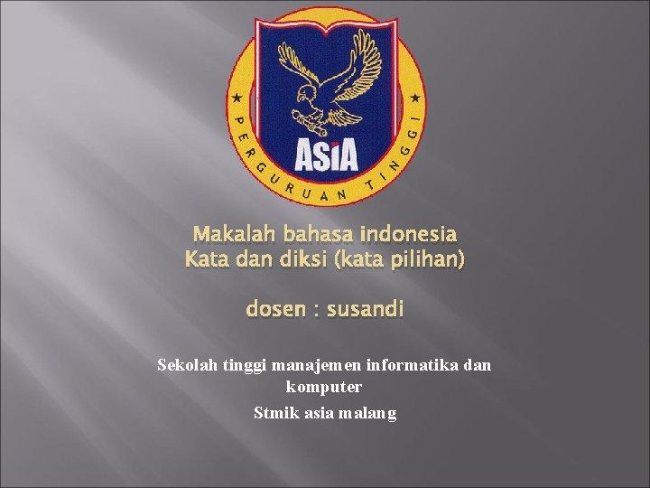 Makalah bahasa indonesia Kata dan diksi (kata pilihan) dosen : susandi Sekolah tinggi manajemen