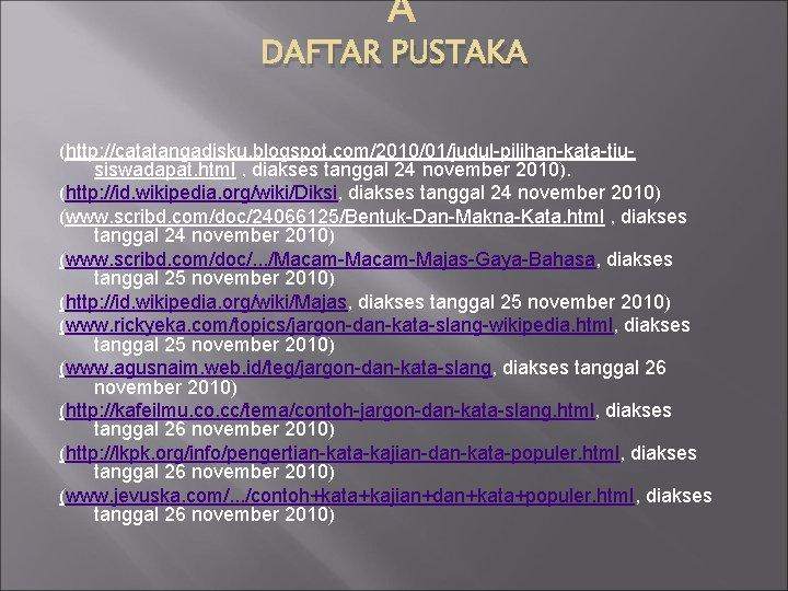 DAFTAR PUSTAKA (http: //catatangadisku. blogspot. com/2010/01/judul-pilihan-kata-tiusiswadapat. html , diakses tanggal 24 november 2010).