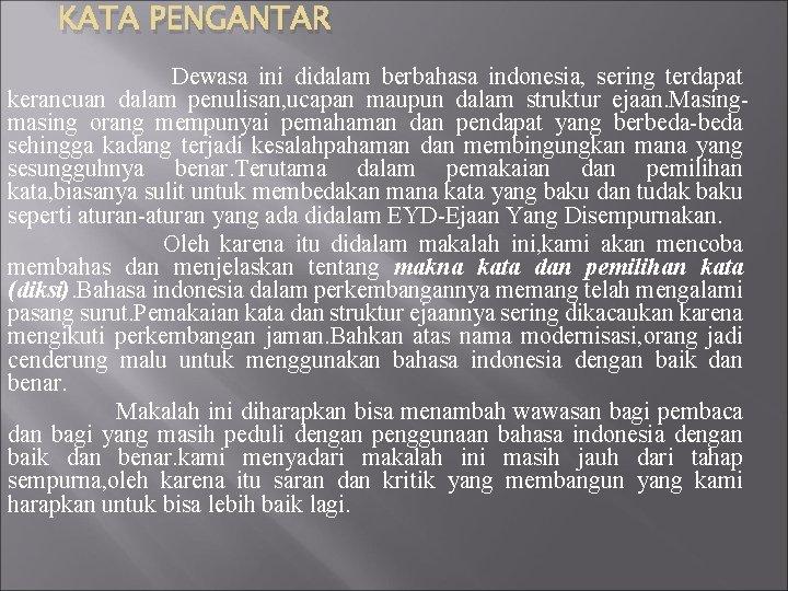 KATA PENGANTAR Dewasa ini didalam berbahasa indonesia, sering terdapat kerancuan dalam penulisan, ucapan maupun