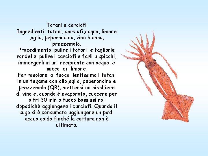 Totani e carciofi Ingredienti: totani, carciofi, acqua, limone , aglio, peperoncino, vino bianco, prezzemolo.