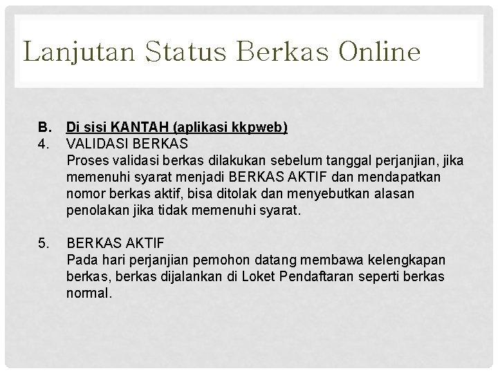 Lanjutan Status Berkas Online B. Di sisi KANTAH (aplikasi kkpweb) 4. VALIDASI BERKAS Proses