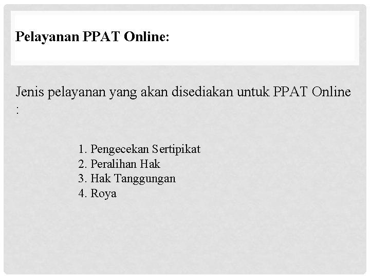 Pelayanan PPAT Online: Jenis pelayanan yang akan disediakan untuk PPAT Online : 1. Pengecekan