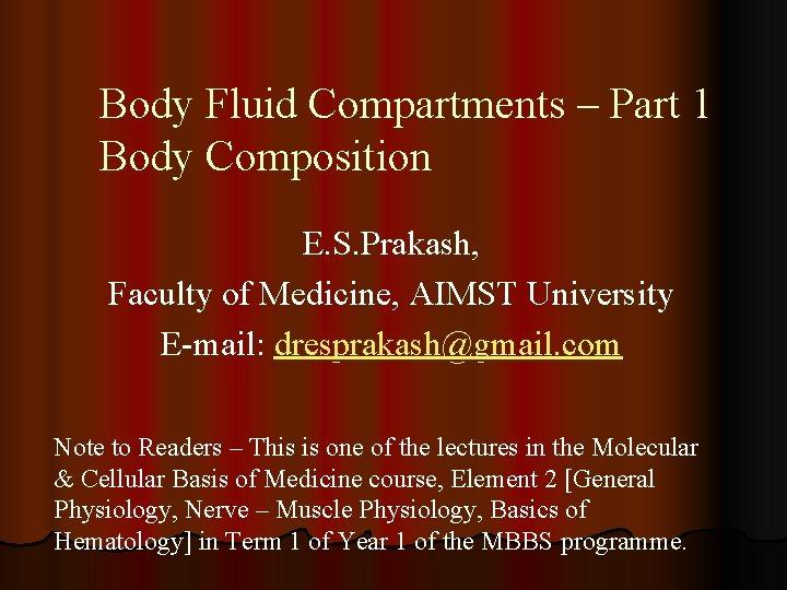Body Fluid Compartments – Part 1 Body Composition E. S. Prakash, Faculty of Medicine,