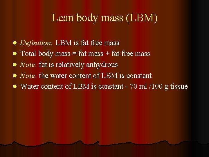 Lean body mass (LBM) l l l Definition: LBM is fat free mass Total
