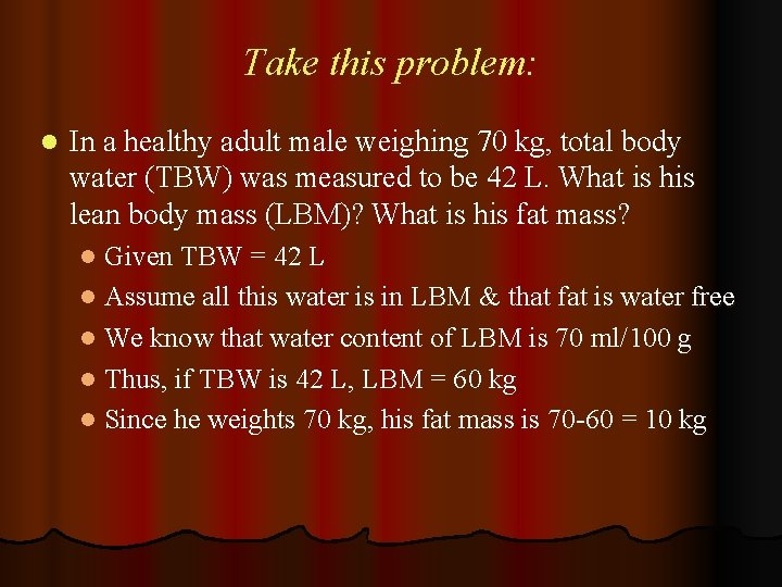 Take this problem: l In a healthy adult male weighing 70 kg, total body