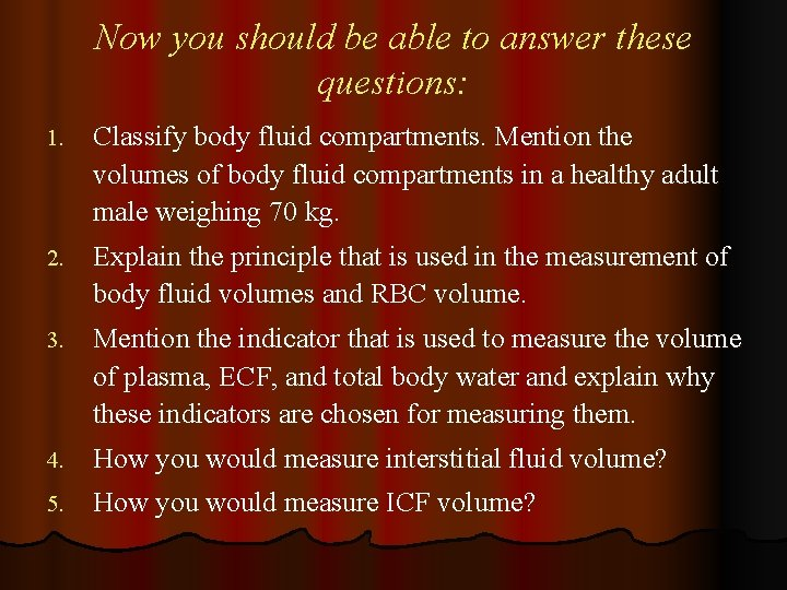 Now you should be able to answer these questions: 1. Classify body fluid compartments.