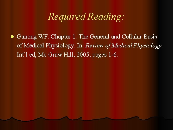 Required Reading: l Ganong WF. Chapter 1. The General and Cellular Basis of Medical