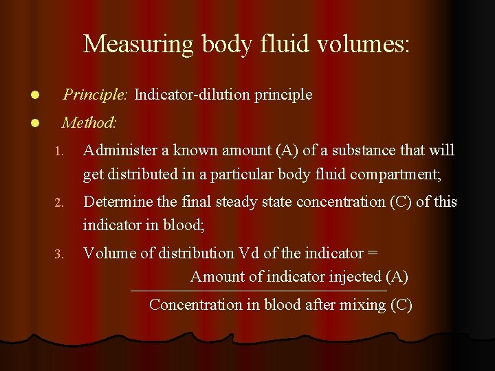 Measuring body fluid volumes: l Principle: Indicator-dilution principle l Method: 1. Administer a known