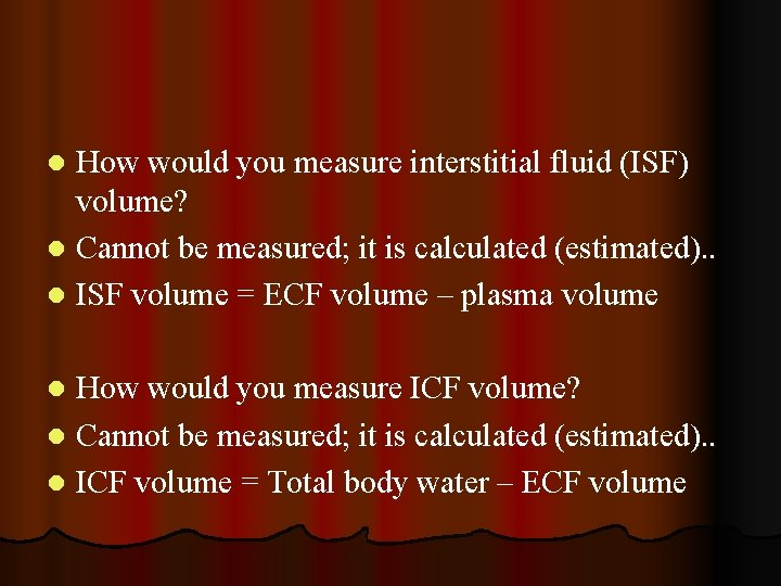 How would you measure interstitial fluid (ISF) volume? l Cannot be measured; it is