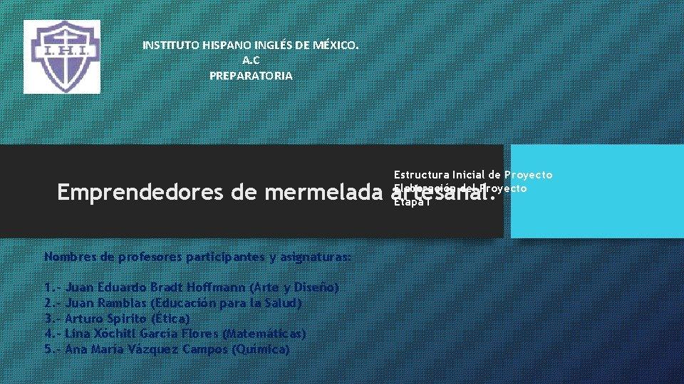 INSTITUTO HISPANO INGLÉS DE MÉXICO. A. C PREPARATORIA Estructura Inicial de Proyecto Elaboración del