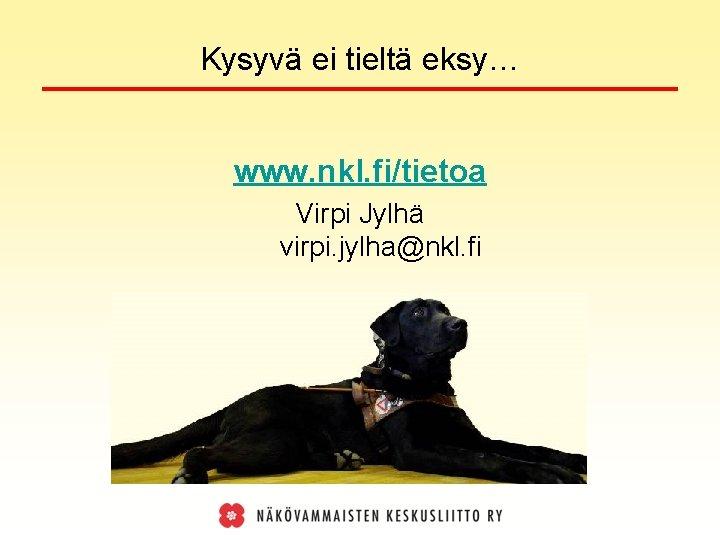 Kysyvä ei tieltä eksy… www. nkl. fi/tietoa Virpi Jylhä virpi. jylha@nkl. fi