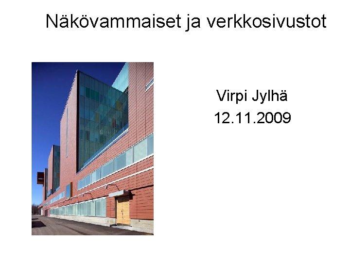 Näkövammaiset ja verkkosivustot Virpi Jylhä 12. 11. 2009
