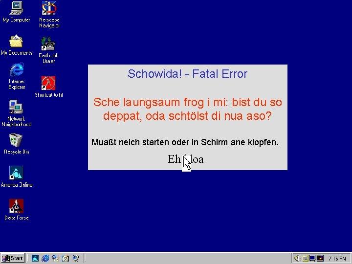 Schowida! - Fatal Error Sche laungsaum frog i mi: bist du so deppat, oda