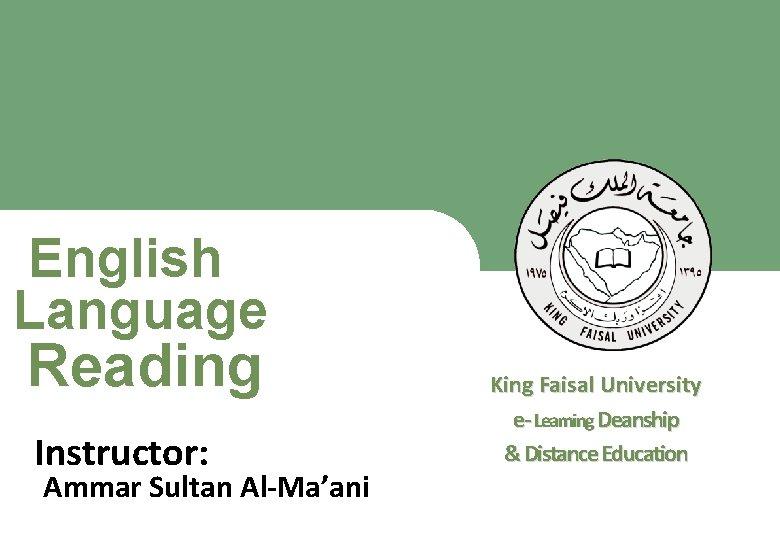 English Language Reading King Faisal University e- Learning Deanship & Distance Education Instructor: Ammar