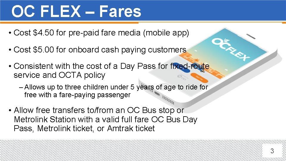 OC FLEX – Fares • Cost $4. 50 for pre-paid fare media (mobile app)