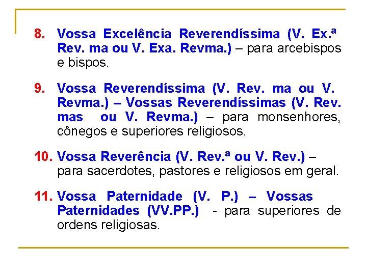 8. Vossa Excelência Reverendíssima (V. Ex. ª Rev. ma ou V. Exa. Revma. )