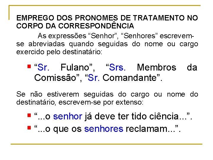 """EMPREGO DOS PRONOMES DE TRATAMENTO NO CORPO DA CORRESPONDÊNCIA As expressões """"Senhor"""", """"Senhores"""" escrevem"""