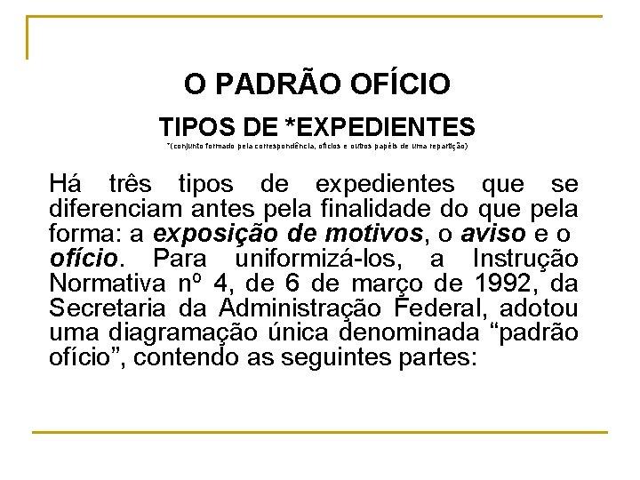 O PADRÃO OFÍCIO TIPOS DE *EXPEDIENTES *(conjunto formado pela correspondência, ofícios e outros papéis