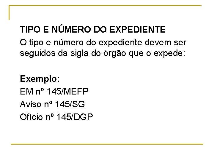 TIPO E NÚMERO DO EXPEDIENTE O tipo e número do expediente devem ser seguidos
